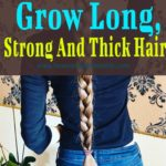 All You Need Is Only This Amazing Ingredient To Grow Long, Strong And Thick Hair Within 4 Weeks