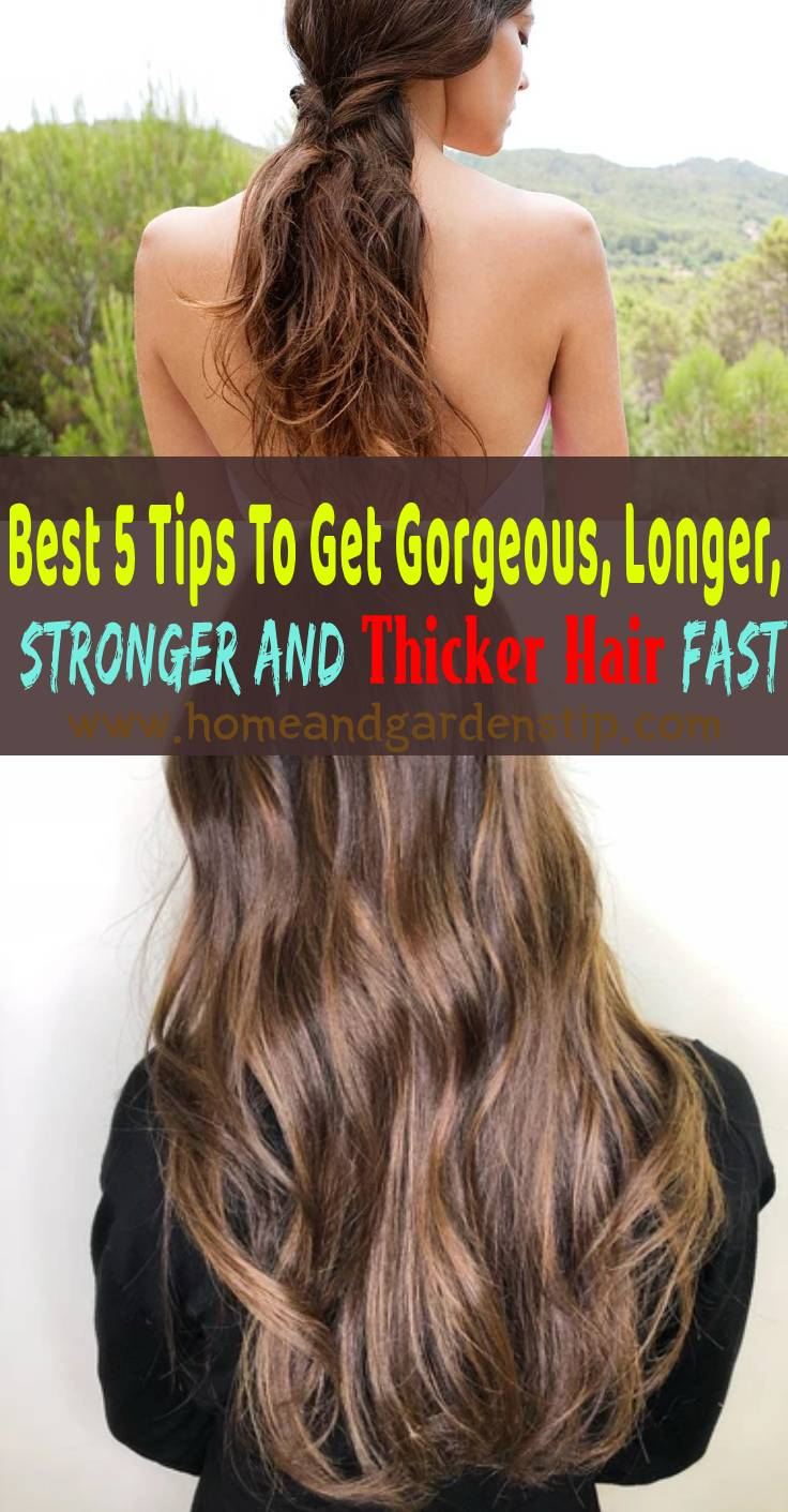 Best 5 Tips To Get Gorgeous, Longer, Stronger And Thicker Hair Fast
