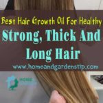 Best Hair Growth Oil For Healthy, Strong, Thick And Long Hair
