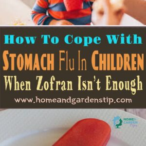 How To Cope With Stomach Flu In Children When Zofran Isn't Enough