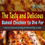The Tasty and Delicious Baked Chicken to Die For Recipe!