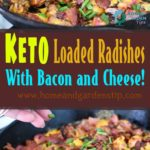 Keto Loaded Radishes – With Bacon and Cheese!