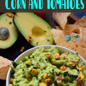 Guacamole dishes with Charred Corn and Tomatoes