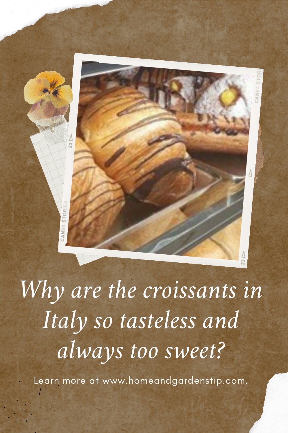 Why are the croissants in Italy so tasteless and always too sweet?